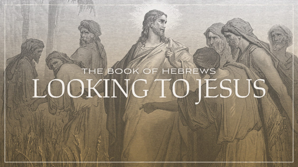 The Book of Hebrews – Looking to Jesus